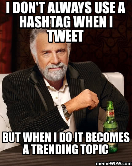 most-interesting-man-in-the-world-i-don-t-always-use-a-hashtag-when-i-tweet